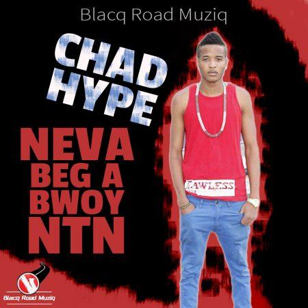 Chad-Hype-Neva-Beg-A-Bwoy