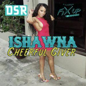 Ishawna-Cheerful-Giver-Fix-Up-Riddim