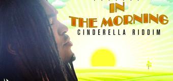 ZAGGA – IN THE MORNING – CINDERELLA RIDDIM – Y.G.F RECORDS