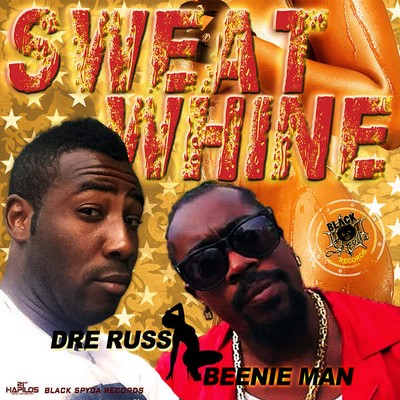 DRE-RUSS-FT.-BEENIE-MAN-SWEAT-WHINE