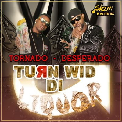 desperado-and-tornado-Turn-Wid-Di-Liquor