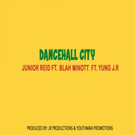 Junior-Reid-feat.-Blah-Minott-and-Yung-J.R-Dancehall-City