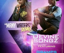 DEVINE SONGZ FT GRAMPS MORGAN – MANY WATERS (REMIX)