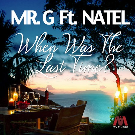 Mr-G-ft-Natel-When-Was-The-Last-Time-Cover MR G FT NATEL - WHEN WAS THE LAST TIME - MV MUSIC