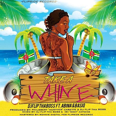 DJ FLIP THA BOSS FT ABINA & BASIQ – TAKE A WHINE – FLIPSIDE RECORDZ