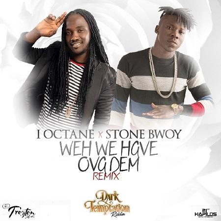 I-Octane-Ft-Stone-Bwoy-Weh-We-Have-Ova-Dem-1