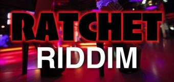 RATCHET RIDDIM [FULL PROMO] – BIG & SERIOUS ENT