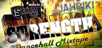 DJ SEROM X JAHRIKI – STRENGTH – MIXTAPE