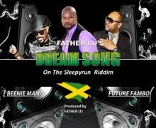 FATHER LU FT. BEENIE MAN & FUTURE FAMBO – DREAM – DUTTY LION ENTERTAINMENT