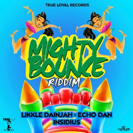 Mighty-Bounce-Riddim-Artwork MIGHTY BOUNCE RIDDIM [FULL PROMO] - TRUE LOYAL RECORDS