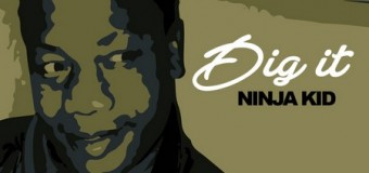 NINJA KID – DIG IT [RAW] – ROMEICH ENTERTAINMENT