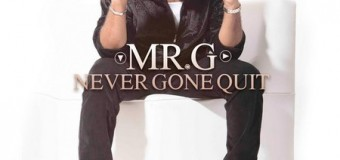MR G – NEVER GONE QUIT – SEANIZZLE RECORDS