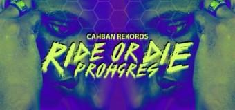 PROHGRES – RIDE OR DYE [RADIO & EXPLICIT] – CAHBAN REKORDS