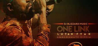 LUTAN FYAH – ONE LINK – DJ BLIZZARD MUSIC