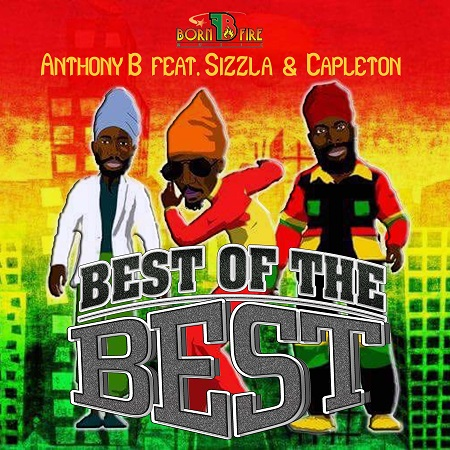 Anthony B ft Sizzla & Capleton - Best of the Best