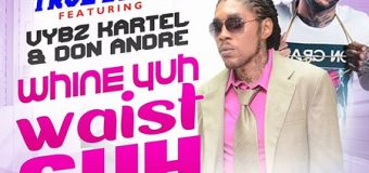 DON ANDRE & VYBZ KARTEL – WINE YUH WAIST SUH – TRUE BLUE FAMILY RECORDS