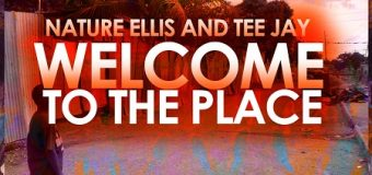 NATURE & TEEJAY – WELCOME TO THE PLACE – MUZIC HOUSE PRODUCTION