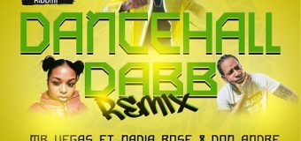 MR VEGAS FT NADIA ROSE & DON ANDRE – DANCEHALL DABB (REMIX) – RIVA NILE PRODUCTIONS