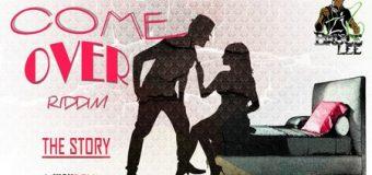 COME OVER RIDDIM (THE STORY) [FULL PROMO] – KICK DEM RECORDS