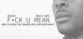 DEXTA DAPS – F*CK U MEAN [RAW & RADIO] – DASECA PRODUCTIONS