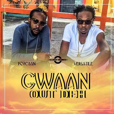 POPCAAN-VERSATILE-GWAAN-OUT-DEH-COVER POPCAAN & VERSATILE - GWAAN OUT DEH - 11 ELEVEN RIDDIM - MARKUS RECORDS