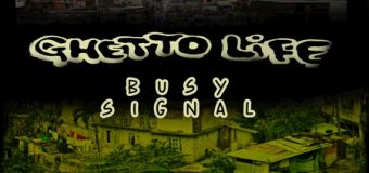 BUSY SIGNAL & DJ KARIM – GHETTO LIFE [RADIO & EXPLICIT] – STAINLESS MUSIC