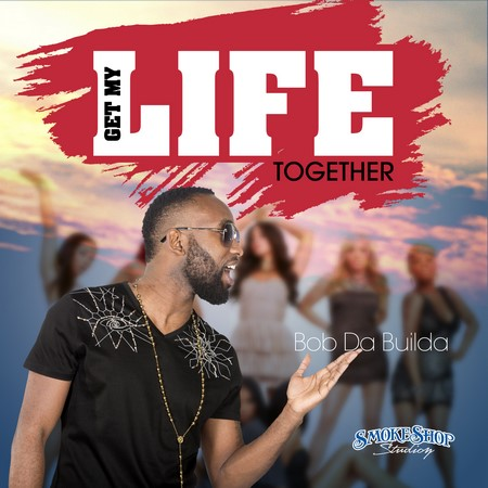 BOBDABUILDA - GET MY LIFE TOGETHER