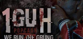 POPCAAN – 1 GUH (WE RUN THE GRUNG) – YOUNG VIBEZ PRODUCTION