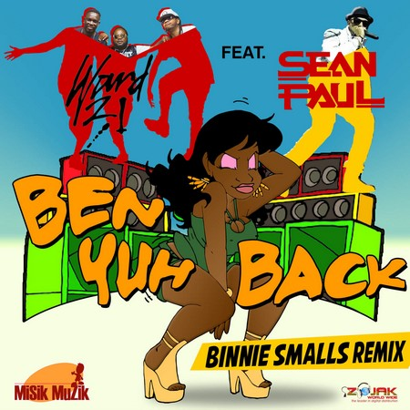 WARD 21 FT SEAN PAUL - BEN YUH BACK (BENNIE SMALLS REMIX)