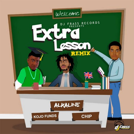 Alkaline Ft Kojo Funds & Chip - Extra Lesson Remix