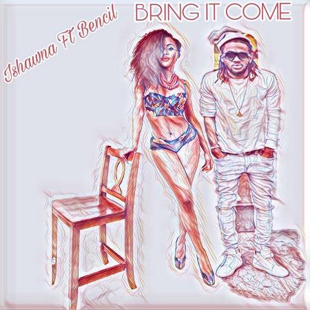ISHAWNA FT BENCIL - BRING IT COME