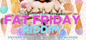FAT FRIDAY RIDDIM [FULL PROMO] – PLATINUM CAMP RECORDS
