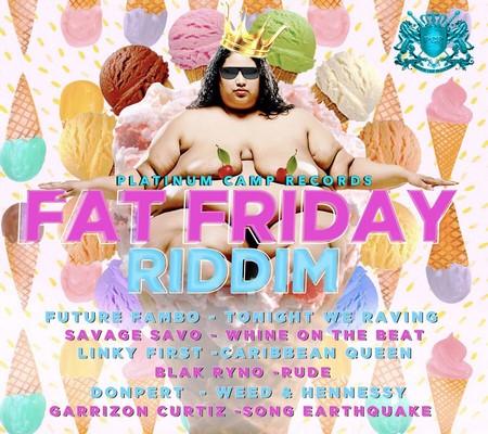 FAT-FRIDAY-RIDDIM-COVER FAT FRIDAY RIDDIM [FULL PROMO] - PLATINUM CAMP RECORDS