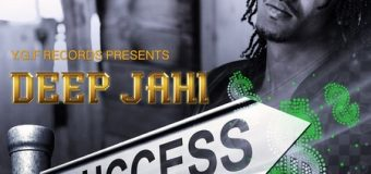 DEEP JAHI – SUCCESS – PSYCHOTIC RIDDIM – YGF RECORDS _ ATCHYAH ENTERTAINMENT