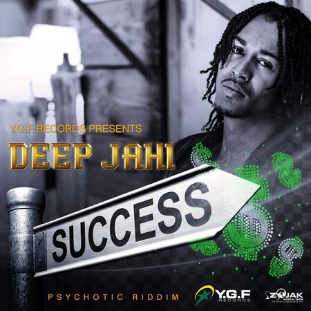 Deep-Jahi-Success-COVER DEEP JAHI - SUCCESS - PSYCHOTIC RIDDIM - YGF RECORDS _ ATCHYAH ENTERTAINMENT
