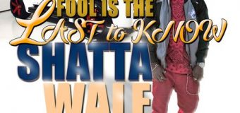 SHATTA WALE – FOOL IS THE LAST TO KNOW – Y.G.F RECORDS & ATCHYAH ENTERTAINMENT