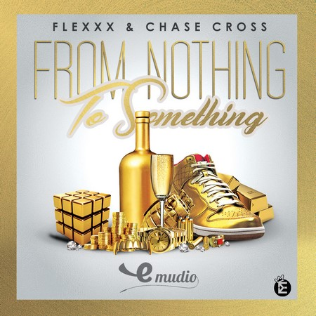 Flexxx & Chase Cross - From Nothing To Something