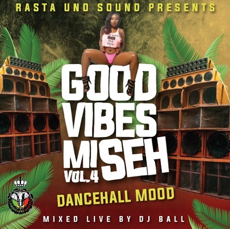 Good-Vibes-Mi-Seh-vol.4-DANCEHALL-MOOD