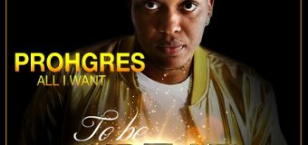 PROHGRES – ALL I WANT – TO BE GREAT RIDDIM – KONSEQUENCE MUZIK