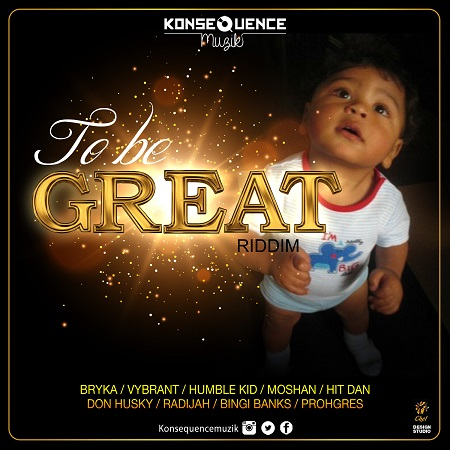To-Be-Great-Riddim-cover TO BE GREAT RIDDIM [FULL PROMO] - KONSEQUENCE MUZIK