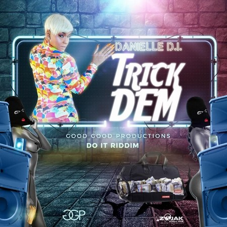 Danielle-D.I-Trick-Dem-Cover- DANIELLE D.I - TRICK DEM [EXPLICIT & RADIO] - DO IT RIDDIM - GOOD GOOD PRODUCTIONS