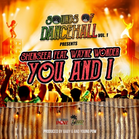 Shenseea-feat.-Wayne-Wonder-You-I-cover SHENSEEA FT WAYNE WONDER - YOU & I - YARD VYBZ ENTERTAINMENT & YOUNG POW PRODUCTIONS