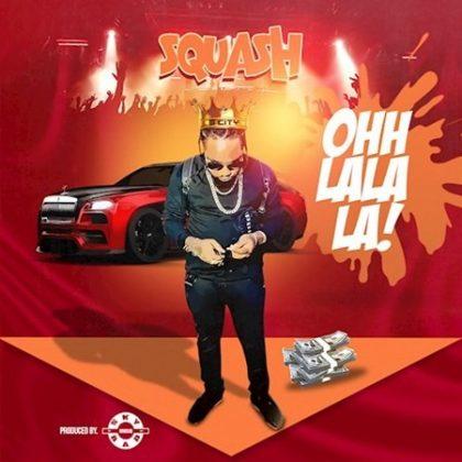 SQUASH - OHH LALA LA - SKY BAD MUSIQ - Dancehallarena.com
