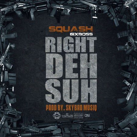 Squash-Right-Deh-Suh-Cover SQUASH - RIGHT DEH SUH - SKY BAD MUSIQ