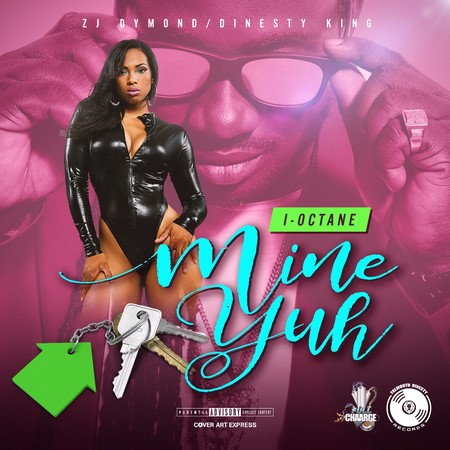 I-OCTANE-MINE-YUH-cover I OCTANE - MINE YUH [EXPLICIT & RADIO] - FULL CHAARGE RECORDS _ FALMOUTH DINESTY RECORDS
