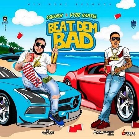 Vybz-Kartel-Ft-Squash-Beat-Dem-Bad SQUASH X VYBZ KARTEL - BEAT DEM BAD - 6IX REAL RECORDS