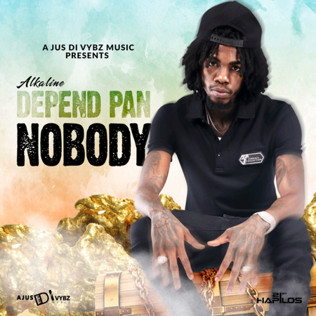 Alkaline-Depend-Pan-Nobody-cover ALKALINE - DEPEND PAN NOBODY - A JUS DI VYBZ MUSIC