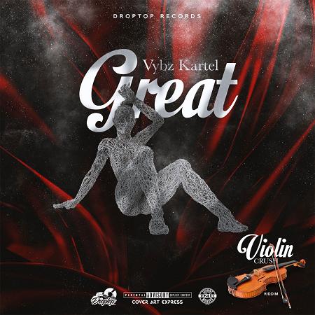 Vybz-Kartel-Great-cover VYBZ KARTEL - GREAT - VIOLIN CRUSH RIDDIM - DROPTOP RECORDS