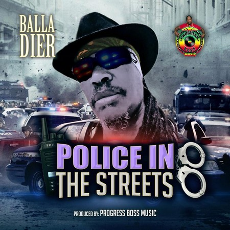 BALLA-DIER-POLICE-IN-THE-STREETS-ARTWORK BALLA DIER - POLICE IN THE STREETS - PROGRESS BOSS MUSIC