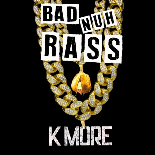 K-More-Bad-Nuh-Rass